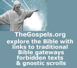 TheGospels.org - Explore Abrahamic Teachings easily and simply through links to traditional gateways, forbidden texts and gnostic scrolls